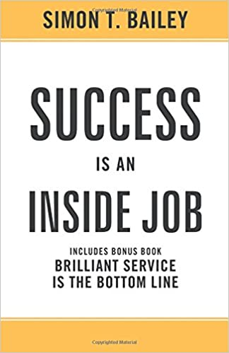 Success is an Inside Job: Includes Bonus Book: Brilliant Service is the Bottom Line