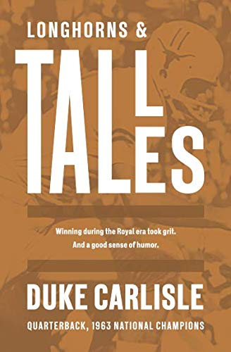 - Longhorns and Tall Tales: Winning during the Royal era took grit and determination. It also took a good sense of humor.