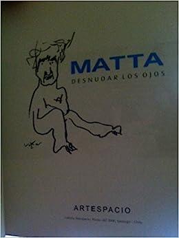 Matta: Desnudar Los Ojos De Roberto Matta, Galería ...