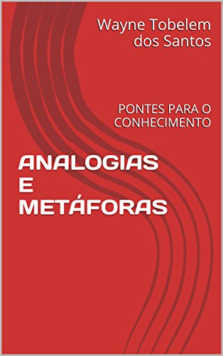 ANALOGIAS E METÁFORAS: PONTES PARA O CONHECIMENTO