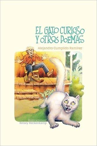 El Gato Curioso: Y Otros Poemas: Amazon.es: Cumplido Ramirez, Alejandro, Heckenkamp, Kelsey: Libros