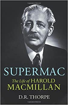 Supermac: The Life of Harold Macmillan by D.R. Thorpe (2010-09-01)