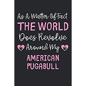 As A Matter Of Fact The World Does Revolve Around My American Pugabull: Lined Journal, 120 Pages, 6 x 9, Funny American Pugabull Gift Idea, Black ... Revolve Around My American Pugabull Journal) 3