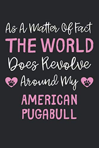As A Matter Of Fact The World Does Revolve Around My American Pugabull: Lined Journal, 120 Pages, 6 x 9, Funny American Pugabull Gift Idea, Black ... Revolve Around My American Pugabull Journal) 1