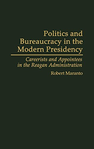 Politics and Bureaucracy in the Modern Presidency: Careerists and Appointees in the Reagan Administration (Contributions in Political Science)