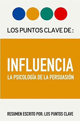 Resumen: INFLUENCIA: La Psicologia de la Persuasion  [Clave, Los Puntos] (Tapa Blanda)