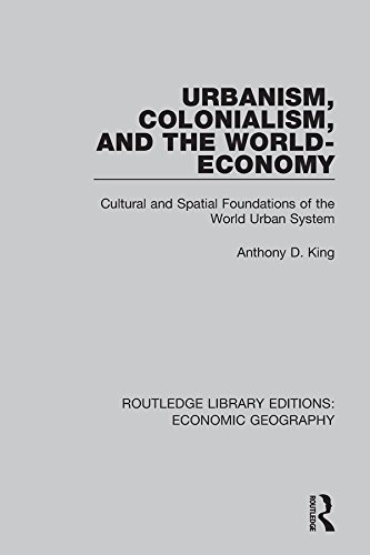 Download Urbanism, Colonialism, and the World-Economy (Routledge Library Editions: Economic Geography) Pdf