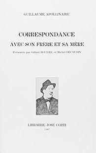 Correspondance avec son frère et sa mère par Guillaume Apollinaire