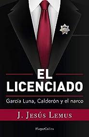 EL LICENCIADO García Luna, Calderón y el narco