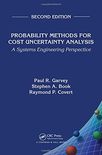 Probability Methods for Cost Uncertainty Analysis: A Systems Engineering Perspective, Second Edition