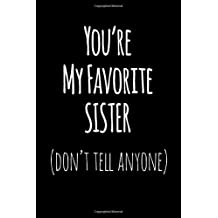 You're My Favorite Sister Don't Tell Anyone: Blank Lined Journal College Rule