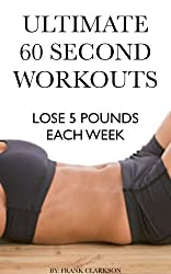 ULTIMATE 60 SECOND WORKOUTS: LOSE 5 POUNDS EACH WEEK (English Edition)