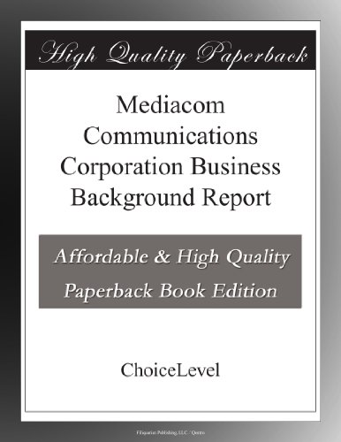 Mediacom Communications Corporation Business Background Report