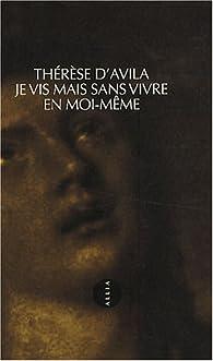 Je vis mais sans vivre en moi-même par Thérèse d'Avila