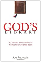 GOD'S LIBRARY: A CATHOLIC INTRODUCTION TO THE WORLD'S GREATEST BOOK