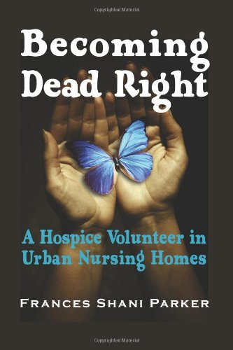 Becoming Dead Right: A Hospice Volunteer in Urban Nursing Homes