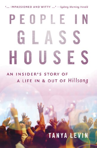 People in Glass Houses: An Insider's Story of a Life In and Out of Hillsong (People Glass)