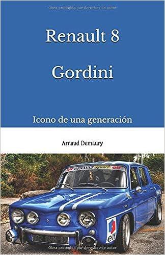 Renault 8 Gordini: Icono de una generación: Amazon.es: Arnaud Demaury: Libros