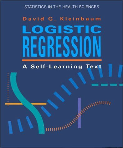 Logistic Regression: A Self-Learning Text 1st edition by Kleinbaum, David G. published by Springer-Verlag Hardcover