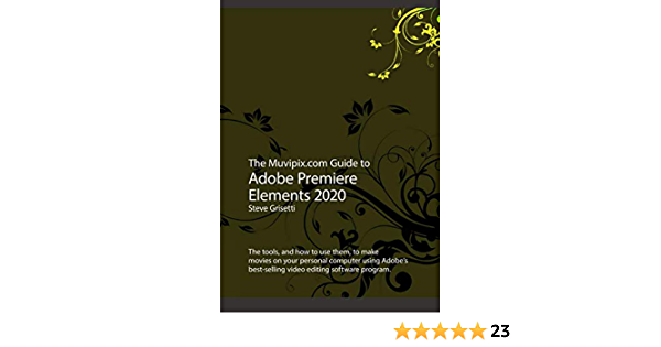 The Muvipix.com Guide to Adobe Premiere Elements 2020: The tools, and how to use them, to make movies on your personal computer