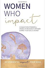 Women Who Impact: A collection of powerful stories to reconnect, empower and impact your soul's journey. Paperback