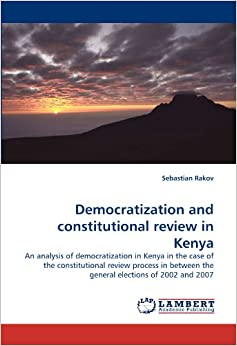 Book Democratization and constitutional review in Kenya: An analysis of democratization in Kenya in the case of the constitutional review process in between the general elections of 2002 and 2007