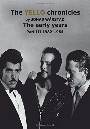 The YELLO chronicles by Jonas Warstad Part III 1982 - 1984