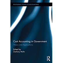 Cost Accounting in Government: Theory and Applications (Routledge Studies in Accounting)