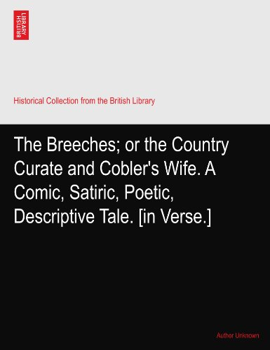 - The Breeches; or the Country Curate and Cobler's Wife. A Comic, Satiric, Poetic, Descriptive Tale. [in Verse.]