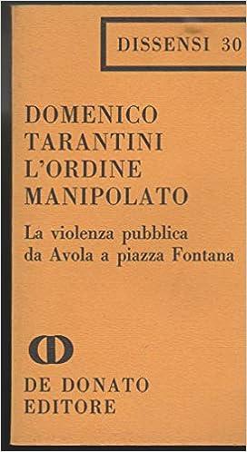 DOMENICO TARANTINI: L'ORDINE MANIPOLATO.La violenza pubblica da Avola a piazza Fontana