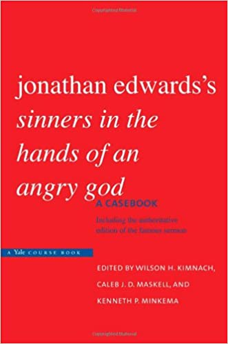 jonathan edwards s sinners in the hands of an angry god a  jonathan edwards s sinners in the hands of an angry god a casebook jonathan edwards wilson h kimnach caleb j d maskell kenneth p minkema