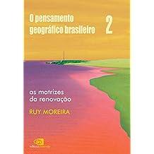 Pensamento geográfico brasileiro - vol ii - as matrizes da renovação, O (Portuguese Edition)