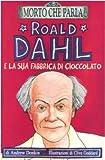 Roald Dahl e la sua fabbrica di cioccolato. Ediz. illustrata