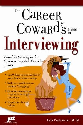 Career Cowards Guide (The Career Coward's Guide to Interviewing: Sensible Strategies for Overcoming Job Search Fears [CAREER COWARDS GT INTERVIE])
