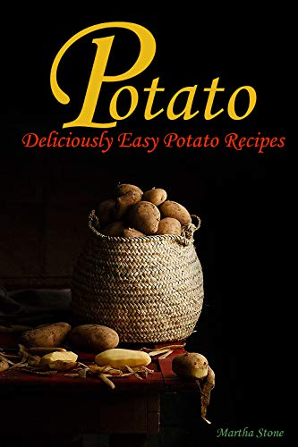 Potato Cookbook: Deliciously Easy Potato Recipes