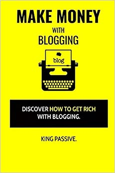 Make Money With Blogging: Discover How To Get Rich With Blogging