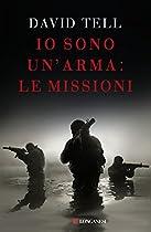 IO SONO UN'ARMA: LE MISSIONI (ITALIAN EDITION)