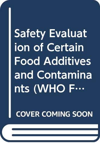 Safety Evaluation of Certain Food Additives and Contaminants (WHO Food Additives) (Evaluation Of Certain Food Additives And Contaminants)