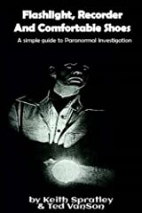 Flashlight, Recorder and Comfortable Shoes: A simple guide to Paranormal Investigation Paperback