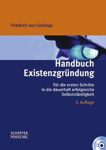 Handbuch Existenzgründung: Für die ersten Schritte in die dauerhaft erfolgreiche Selbstständigkeit