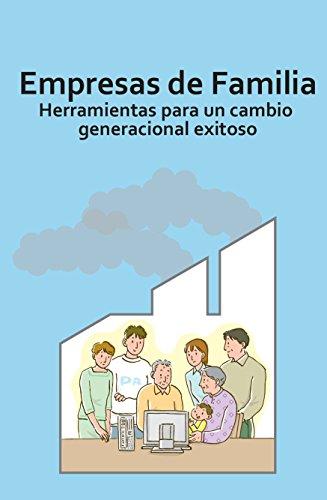 Empresas de Familia: Herramientas par aun cambio generacional exitoso (Spanish Edition)