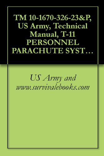 TM 10-1670-326-23&P, US Army, Technical Manual, T-11 PERSONNEL PARACHUTE SYSTEM, (NSN 1670-01-539-4525), 2009 (Cdc Parachute)