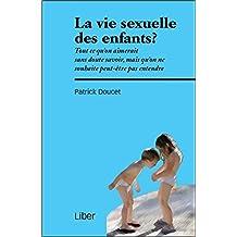 VIE SEXUELLE DES ENFANTS (LA) : TOUT CE QU'ON AIMERAIT SANS DOUTE SAVOIR, MAIS QU'ON NE SOUHAITE PEU