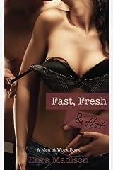 Fast, Fresh, & Hot (Men at Work) (Volume 1) Paperback