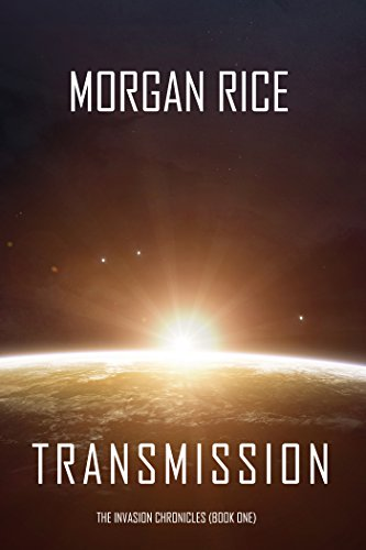 Transmission (The Invasion Chronicles—Book One): A Science Fiction Thriller by [Rice, Morgan]