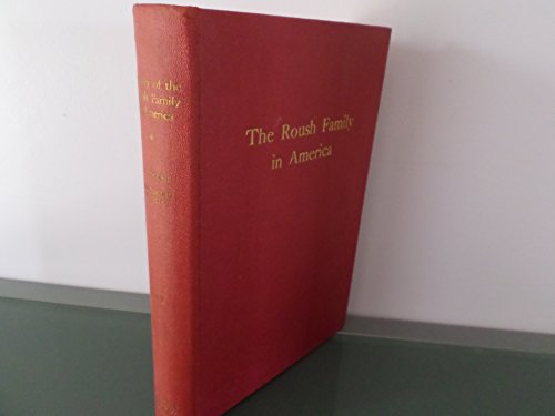 (History of the Roush [Rausch] Family in America Volume II)