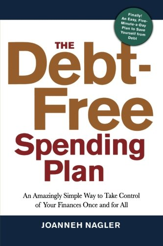 The Debt-Free Spending Plan: An Amazingly Simple Way to Take Control of Your Finances Once and for All (Debt Consolidation Loan To Pay Off Credit Cards)