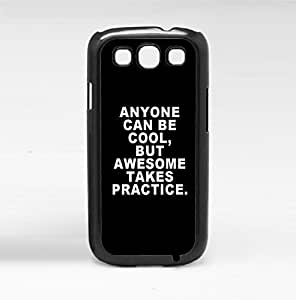 Anyone Can Be Cool, It Awesome Takes Practice White Words on Black Bacground Hard Snap on Phone Case (Galaxy s3 III)