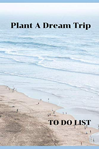 Plant A Dream Trip. TO DO LIST: To Do List  Logbook 6