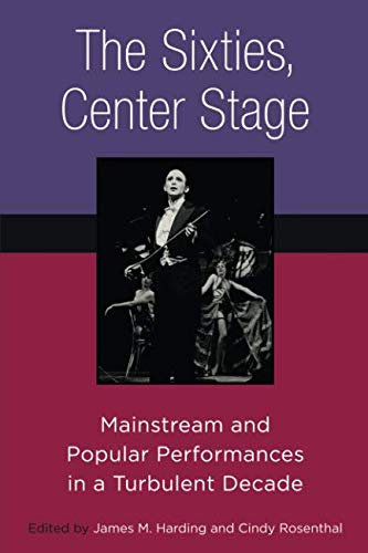 The Sixties, Center Stage: Mainstream and Popular Performances in a Turbulent Decade ebook